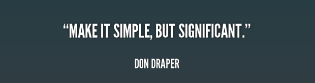 quote-Don-Draper-make-it-simple-but-significant-106085.png